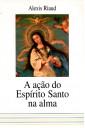 A Ação do Espírito Santo na Alma