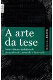 A Arte da Tese - Como Elaborar Trabalhos de Pós-Graduação, Mestrado e Doutorado