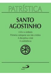 Patrística (Vol.32): A Fé e o Símbolo - Primeira Catequese aos Não Cristãos - A Disciplina Cristã - A Continência