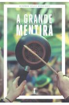 A Grande Mentira - Lula e o Patrimonialismo Petista (despacho em 3 dias úteis)