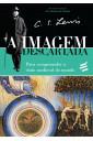 A Imagem Descartada - Para Compreender a Visão Medieval do Mundo
