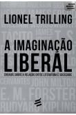 A Imaginação Liberal - Ensaios Sobre a Relação Entre Literatura e Sociedade