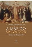 A Mãe do Salvador - E Nossa Vida Interior