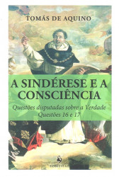 A Sindérese e a Consciência - Questões Disputadas Sobre a Verdade - Questões 16 e 17 (16)