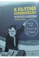 A Última Superstição - Uma Refutação do Neoateísmo