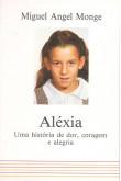 Aléxia - Uma História de Dor, Coragem e Alegria