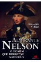 Almirante Nelson - O Homem que Derrotou Napoleão