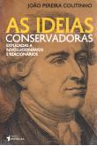 As Ideias Conservadoras - Explicadas a Revolucionários e Reacionários