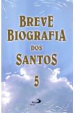 Breve Biografia dos Santos - Volume 5