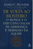 De Volta ao Mosteiro - O Monge e o Executivo Falam de Liderança e Trabalho em Equipe