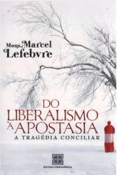 Do Liberalismo à Apostasia - A Tragédia Conciliar