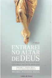 Entrarei no Altar de Deus - Volume I - Santa Missa e Liturgia das Horas