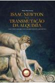 Isaac Newton e a Transmutação da Alquimia - Uma Visão Alternativa da Revolução Científica