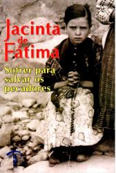 Jacinta de Fátima - Sofrer para Salvar os Pecadores