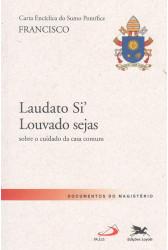 Carta Encíclica Laudato Si', Louvado Sejas - Sobre o Cuidado da Casa Comum