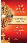 O Amor Divino Encarnado - A Sagrada Eucaristia como sacramento da caridade