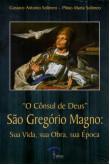 O Cônsul de Deus - São Gregório Magno: Sua Vida, sua Obra, sua Época