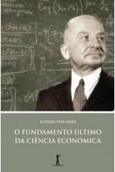 O Fundamento Último da Ciência Econômica