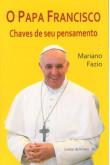 O Papa Francisco - Chaves de seu pensamentos