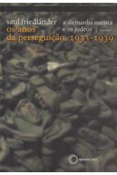 A Alemanha nazista e os judeus - os anos da perseguição, 1933-1939 - Volume I