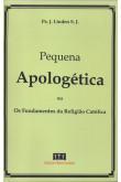Pequena Apologética ou Fundamentos da Religião Católica