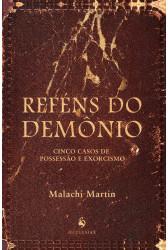 Reféns do Demônio - Cinco Casos de Possessão e Exorcismo