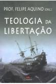 Teologia da Libertação (Felipe Aquino)