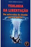 Teologia da Libertação - Um Salva-vidas de Chumbo Para os Pobres