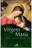 Virgem Maria - Mãe em Plenitude