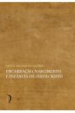 Encarnação, Nascimento e Infância de Jesus Cristo (Edições Livre)