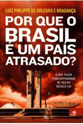 Por que o Brasil é um país atrasado? O que fazer para entrarmos de vez no século XXI