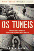 Os Túneis - História jamais contada da espetaculares fugas sob o Muro de Berlim