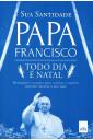 Todo dia é natal - Papa Francisco