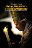 """Bento XVI, A Igreja Católica e  o """"Espírito da Modernidade"""""""
