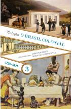 O Brasil Colonial: Volume 3 (1720 - 1821)