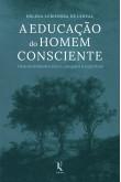 A educação do homem consciente - Desenvolvimento físico, psíquico e espiritual