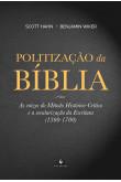 Politização da Bíblia - As raízes do Método Histórico-Crítico e a secularização da Escritura (1300-1700)
