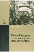 Richard Wagner e a música como ideal romântico