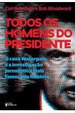 Todos os homens do presidente: O caso Watergate e a investigação jornalística mais famosa da história