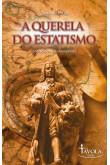 A querela do estatismo (3ª edição revisada e ampliada)