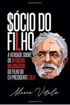 Sócio do filho - A verdade sobre os negócios milionários do filho do ex-presidente Lula