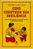 Como construir sua resiliência: Um guia para rebater os desafios da vida e conquistar o mundo