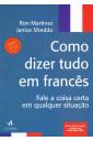 Como dizer tudo em francês - Fale a coisa certa em qualquer situação