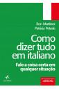 Como dizer tudo em italiano - Fale a coisa certa em qualquer situação