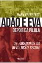 Adão e Eva depois da pílula - Os paradoxos da revolução sexual