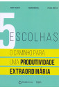 5 escolhas - O caminho para uma produtividade extraordinária