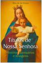 Títulos de Nossa Senhora - História, santuários e imagens