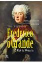 Frederico, o grande: o rei da Prússia