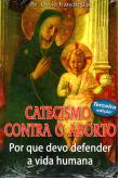 Catecismo Contra o Aborto - Por que devo defender a vida humana
