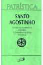 Patrística (Vol.24): Contra os Acadêmicos - A Ordem - A Grandeza da Alma - O Mestre